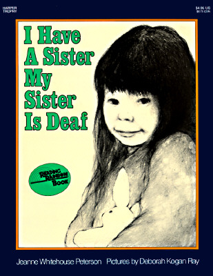 I Have a Sister, My Sister Is Deaf By Peterson, Jeanne Whitehouse/ Ray, Deborah