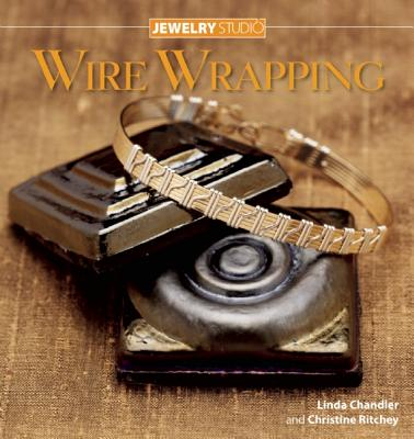 Wire Wrapping By Chandler, Linda/ Ritchey, Christine